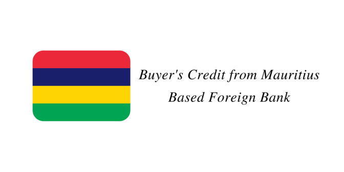 Buyer's Credit from Mauritius Based Foreign Bank