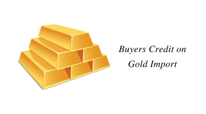 Buyers Credit on Gold Import