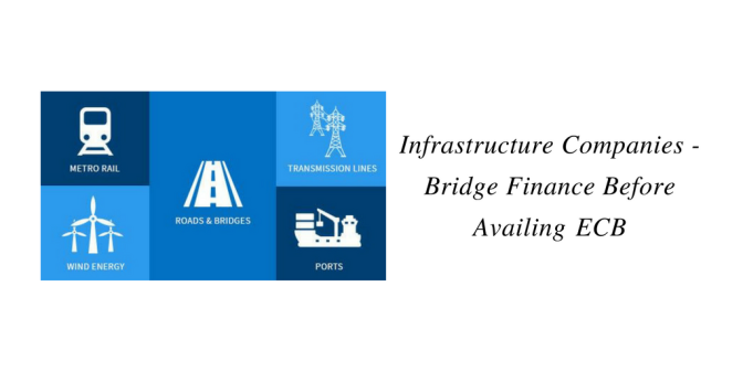 Infrastructure Companies – Bridge Finance before availing ECB
