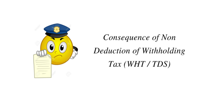Consequence of Non Deduction of Withholding Tax (WHT / TDS)
