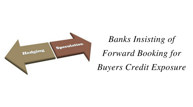 Banks Insisting of Forward Booking for Buyers Credit Exposure
