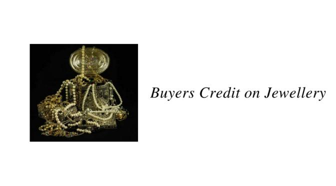 Buyers Credit on Jewellery