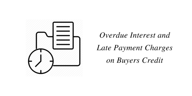 Overdue Interest and Late Payment Charges on Buyers Credit