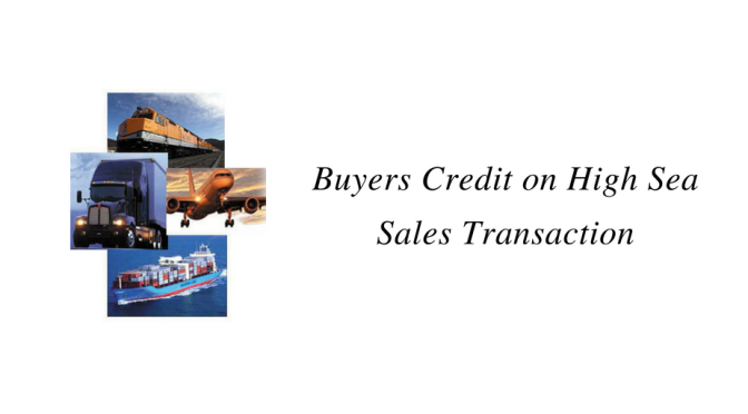Buyers Credit on High Sea Sales Transaction