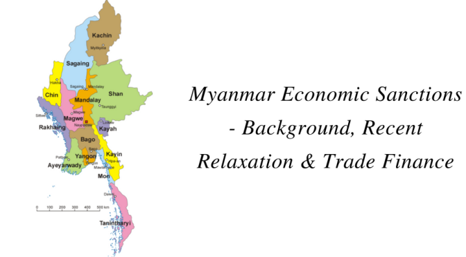 Myanmar Economic Sanctions – Background, Recent Relaxation & Trade Finance