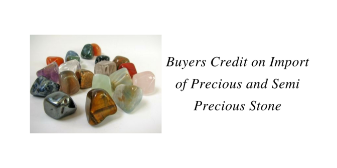Buyers Credit on Import of Precious and Semi Precious Stone