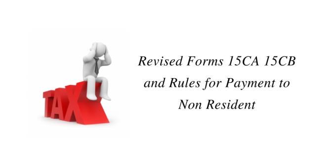 Revised Forms (15CA, 15CB) and Rules for payment to Non Resident
