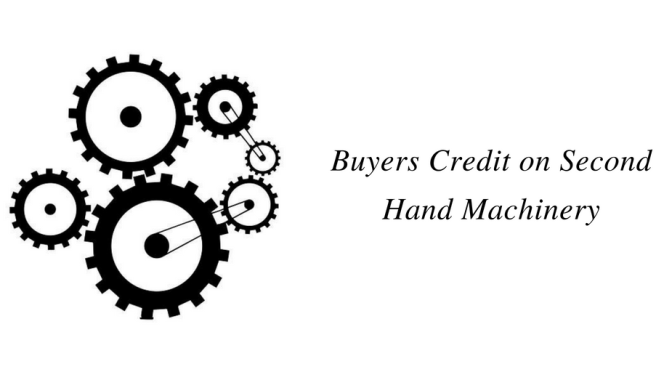 Buyers Credit on Import of Second Hand Machinery