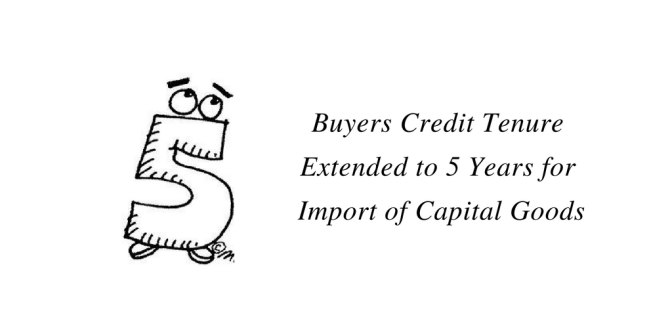 Buyers Credit Tenure Extended to 5 years for Import of Capital Goods