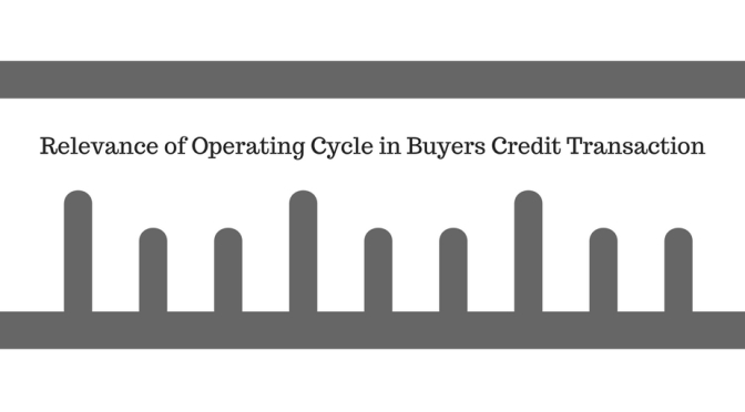 Relevance of Operating Cycle in Buyers Credit Transaction