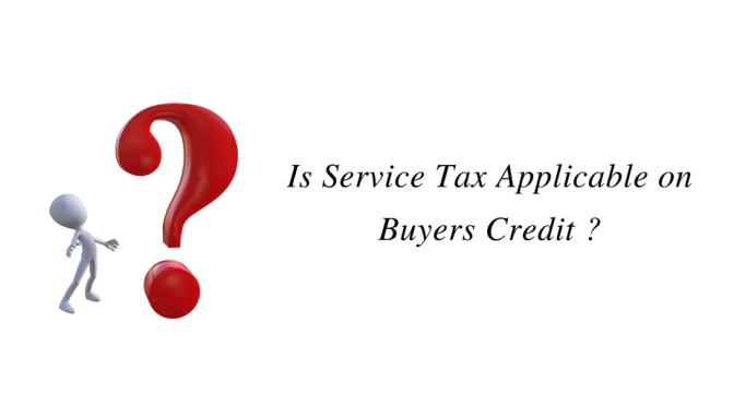 Is Service Tax Applicable on Buyers Credit ?