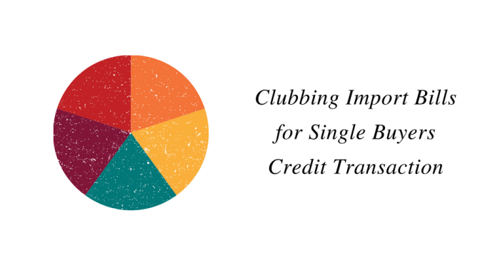 Clubbing Import bills for Single Buyers Credit Transaction