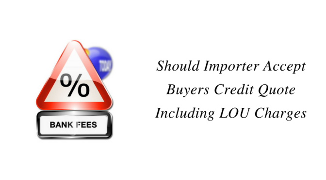 Should Importer accept Buyers Credit Quote including LOU charges