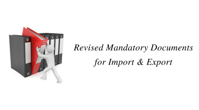 Revised Mandatory Documents for Import & Export