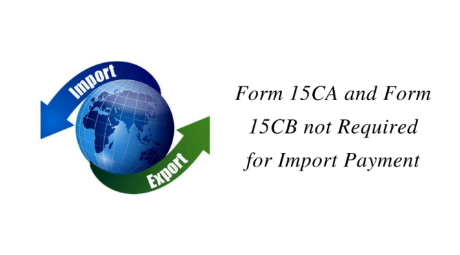 Form 15CA and Form 15CB not Required for Import Payment