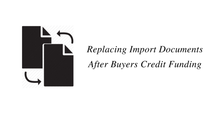 Replacing Import Documents after Buyers Credit Funding