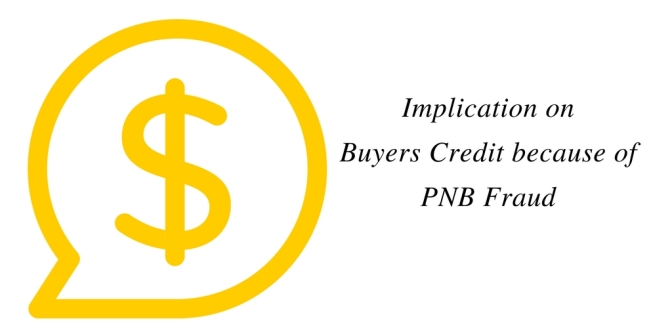 Implication on Buyers Credit because of PNB Fraud