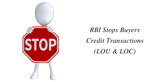RBI Stops Buyers Credit Transactions (LOU & LOC)