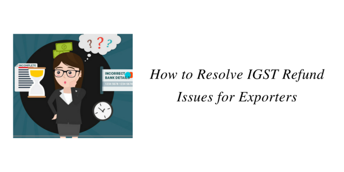 How to Resolve IGST Refund Issues for Exporters