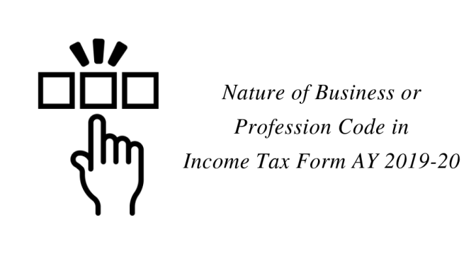 Business Code or Profession Code for ITR Forms – AY 2019-20