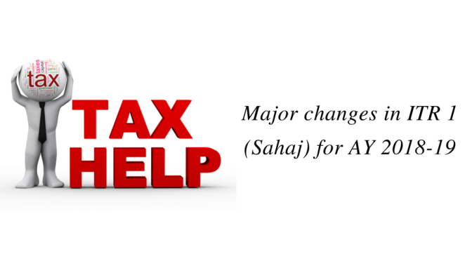 Major changes in ITR 1 (Sahaj) for AY 2018-19
