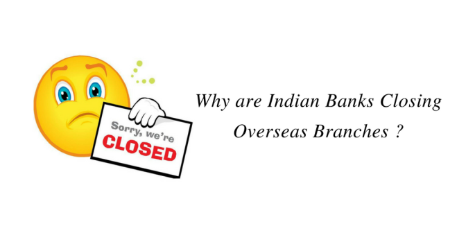 Why are Indian Banks Closing Overseas Branches ?
