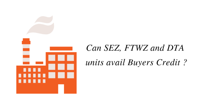 Can SEZ, FTWZ and DTA units avail Buyers Credit ?