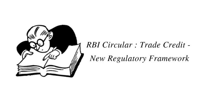 RBI Circular : Trade Credit – New Regulatory Framework