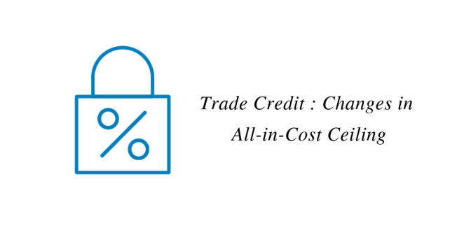 Trade Credit : Changes in All-in-Cost Ceiling