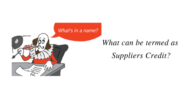 What can be termed as Suppliers Credit?