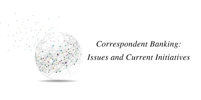 Correspondent Banking: Issues and Current Initiatives