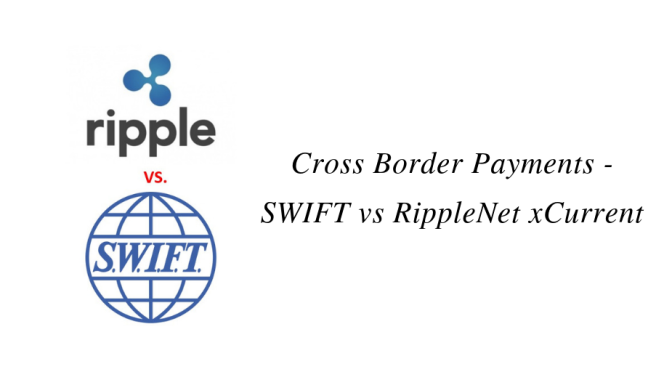 Cross Border Payments – SWIFT vs RippleNet xCurrent