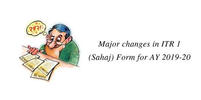 Major changes in New ITR 1 (Sahaj) Form for AY 2019-20
