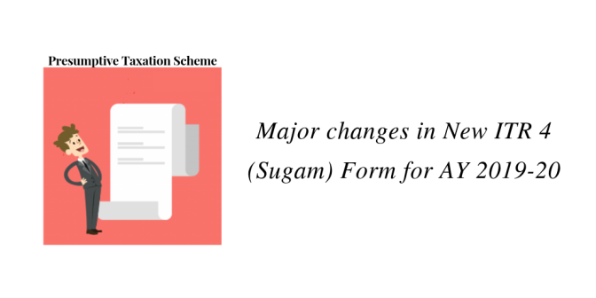 Major changes in ITR 4 (Sugam) Form for AY 2019-20